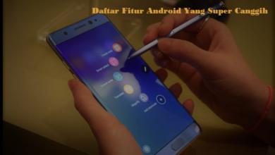 Daftar Enam Fitur Android yang Super Canggih